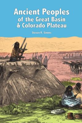 Ancient Peoples of the Great Basin and Colorado Plateau By Simms, Steven R.